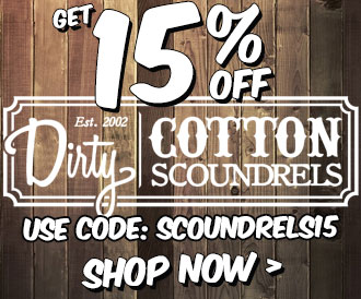 Get 15% off Dirty Cotton Scoundrels. Use Code: SCOUNDRELS15