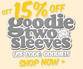 Get 15% off Goodie Two Sleeves. Use Code: GOODIE15