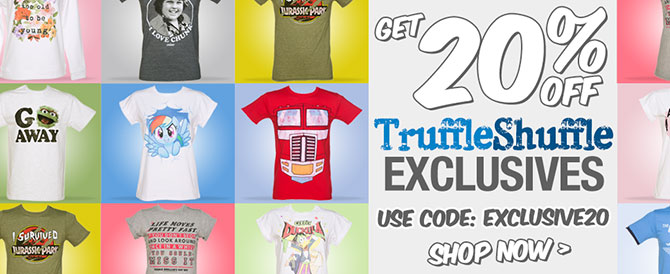 Get 20% off TruffleShuffle Exclusives. Use Code: EXCLUSIVE20