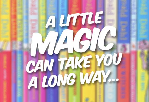 Roald Dahl - A little magic can take you a long way...