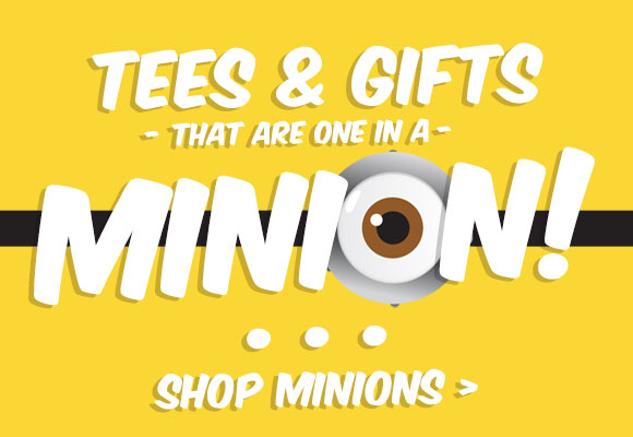 Tees and Gifts that are one in a minion! Shop All Minions