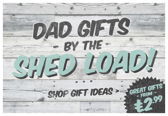 Dads gifts by the shed load! Father's Day Gifts - Shop Now