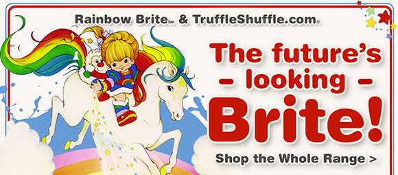 Rainbow Brite x TruffleShuffle.com - The Future's looking Brite! Shop