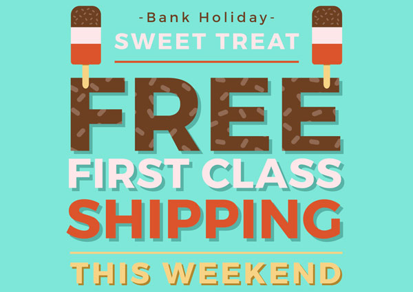 Bank Holiday Sweet Treat - FREE FIRST CLASS SHIPPING - This weekend!