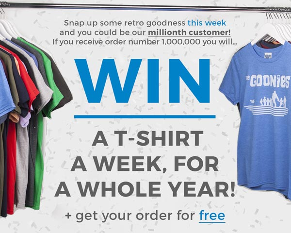 If you recieve order number 1,000,000 you will... WIN a t-shirt a week, for a whole year! + get your order for free.