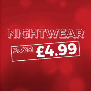 NIGHTWEAR - From £9.99
