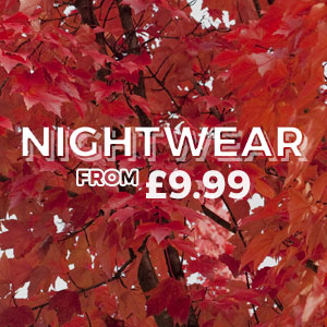 NIGHTWEAR - From £9.99